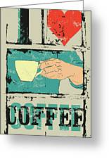 I Love Coffee. Coffee Typographical Greeting Card