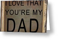 I Love That You're My Dad Greeting Card