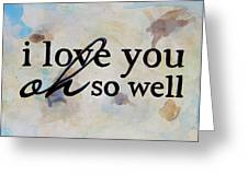 I Love You Oh So Well Greeting Card