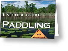 I Need A Good Paddling Greeting Card