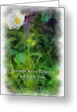 If Friends Were Flowers 01 Greeting Card
