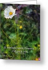 If Friends Were Flowers 02 Greeting Card