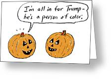 I'm All In For Trump He's A Person Of Color Greeting Card