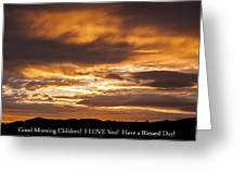 In Case You Missed God's Message To You... Good Morning Children I Love You Have A Blessed Day Greeting Card