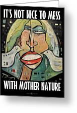 Its Not Nice To Mess With Mother Nature Greeting Card
