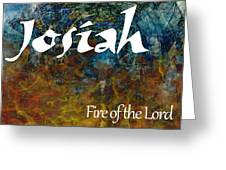 Josiah - Fire Of The Lord Greeting Card by Christopher