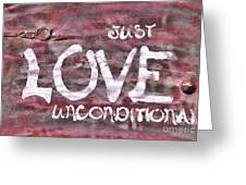 Just Love Unconditional  Greeting Card