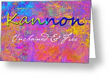 Kannon - Unchained And Free Greeting Card