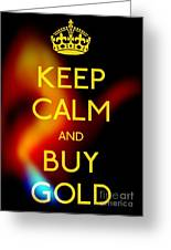 Keep Calm And Buy Gold Greeting Card