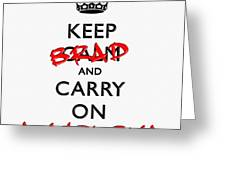 Keep Calm And Carry On 01 Greeting Card