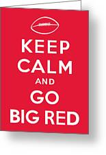 Keep Calm And Go Big Red Greeting Card