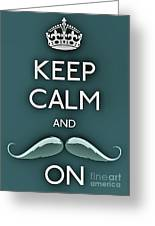 Keep Calm And Mustache On Greeting Card by Daryl Macintyre