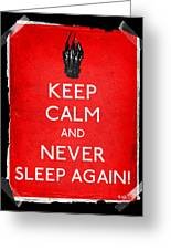 Keep Calm And Never Sleep Again Greeting Card