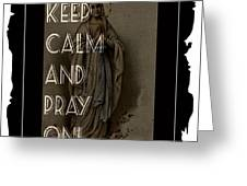 Keep Calm And Pray On With Mary Greeting Card
