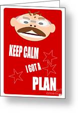 Keep Calm I Got A Plan Greeting Card