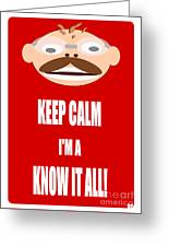 Keep Calm I M A Know It All Greeting Card