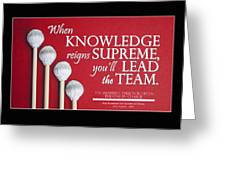 Knowledge Reigns Supreme Greeting Card