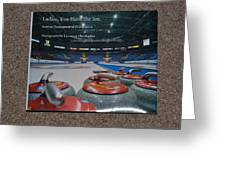 Ladies You Have The Ice - The 2009 Scotties Tournament Of Hearts Greeting Card