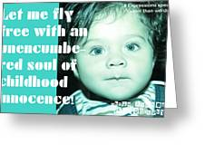 Let Me Fly With An Unencumbered Soul Of Childhood Innocence Greeting Card
