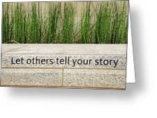 Let Others Tell Your Story Greeting Card