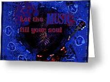 Let The Music Fill Your Soul Greeting Card