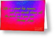 Life Is A Great Big Canvas Greeting Card