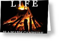 Life Is A Warm Campfire Greeting Card