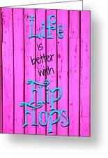 Life Is Better With Flip Flops Greeting Card