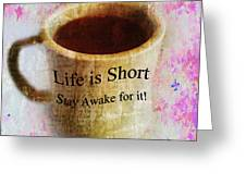 Life Is Short Stay Awake For It Greeting Card