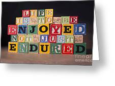 Life Is To Be Enjoyed Not Just Endured Greeting Card