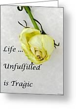 Life Unfulfilled Is Tragic Greeting Card