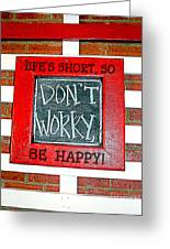 Life's Short So Don't Worry Be Happy Greeting Card