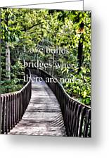 Love Builds Bridges Where There Are None Greeting Card