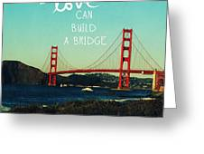 Love Can Build A Bridge- Inspirational Art Greeting Card