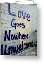 Love Goes Nowhere Unwelcomed Greeting Card