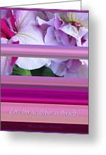 Love Thy Neighbor - Petunias And Verse Greeting Card