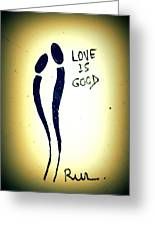 Love Is Good Greeting Card
