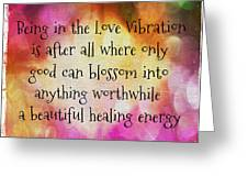 Love Vibration Is Healing Energy Greeting Card