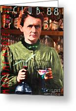 Madame Marie Curie Shaking Up A Killer Martini At The Swank Hipster Club 88 20140625 With Text Greeting Card