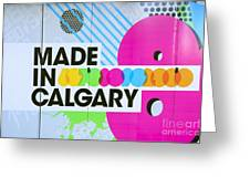 Made In Calgary Greeting Card