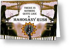 Mahogany Rush Art Greeting Card