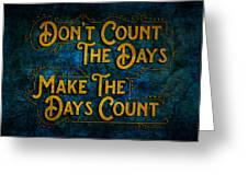 Make The Days Count Greeting Card