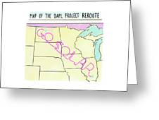Map Of The Dapl Project Reroute Greeting Card