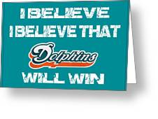 Miami Dolphins I Believe Greeting Card
