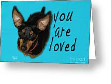 Min Pin You Are Loved Greeting Card