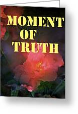 Moment Of Truth Greeting Card