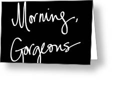 Morning Gorgeous Greeting Card by South Social Studio
