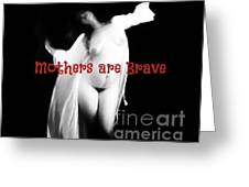 Mothers Are Brave Greeting Card