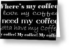 My Coffee Greeting Card