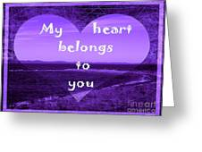 My Heart Belongs To You Greeting Card